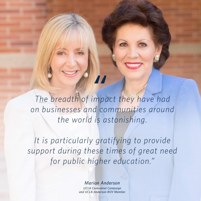 """The breadth of impact they have had on businesses and communities around the world is astonishing."" - Marion Anderson, UCLA Centennial Campaign and UCLA Anderson Committee Member"