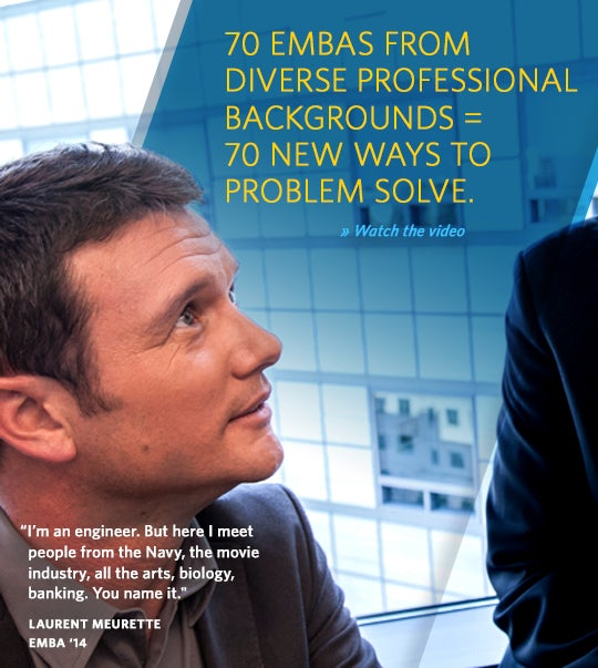 70 EMBAs from Diverse Professional Backgrounds = 70 New ways to problem solve.