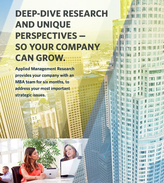 Deep-dive research and unique perspectives so your company can grow. Applied Management Research provides your company with an MBA team for six months, to address your most important strategic issues.