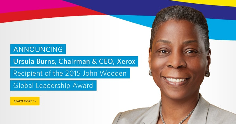 Announcing Ursula Burns, Chairman & CEO, Xerox. Recipient of the 2015 John Wooden Global Leadership Award.