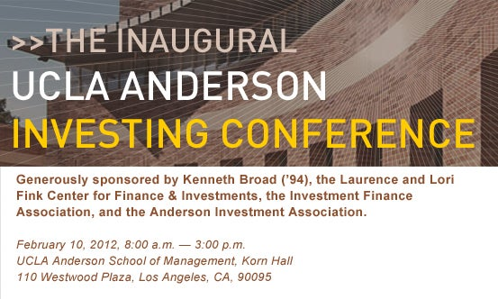 Anderson Investment Association's Inaugural Investing Conference / February 10, 2012 / UCLA Anderson Korn Hall